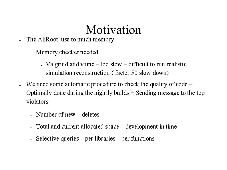 Motivation ● The Ali. Root use to much memory – Memory checker needed ●