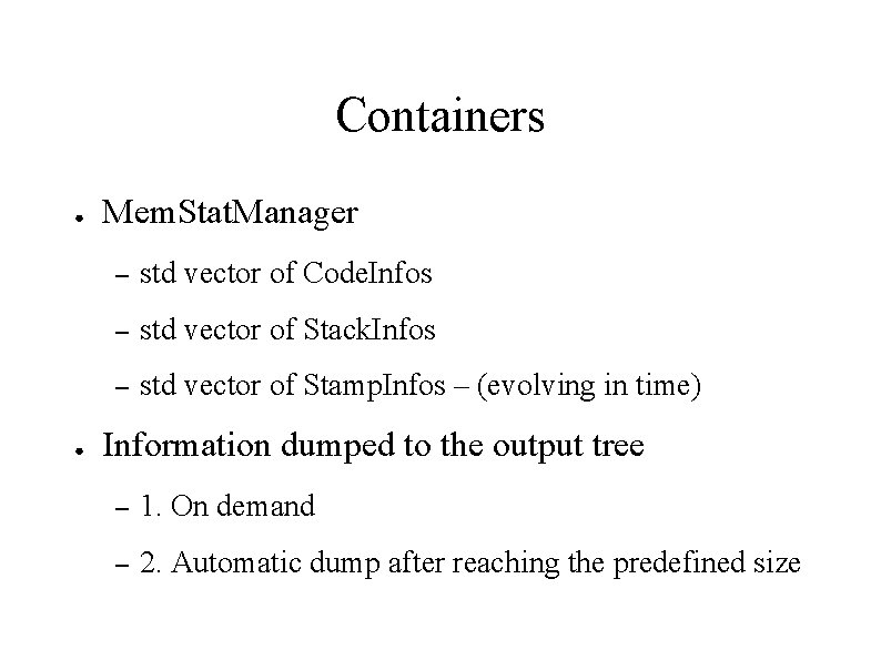 Containers ● ● Mem. Stat. Manager – std vector of Code. Infos – std