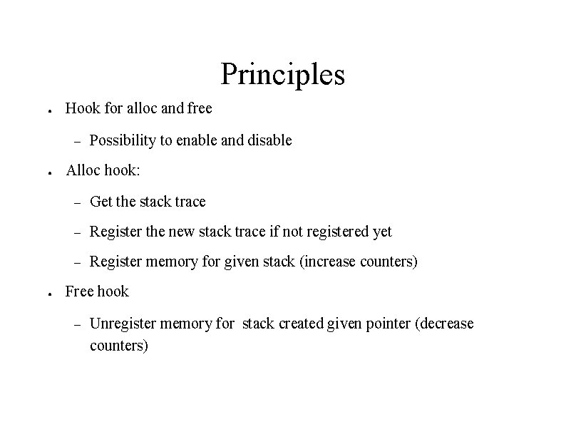 Principles ● Hook for alloc and free – ● ● Possibility to enable and