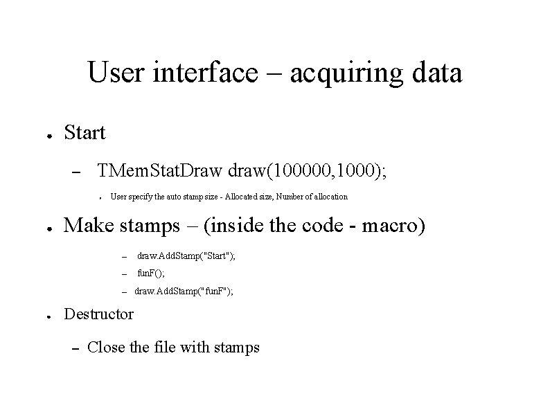 User interface – acquiring data ● Start – TMem. Stat. Draw draw(100000, 1000); ●