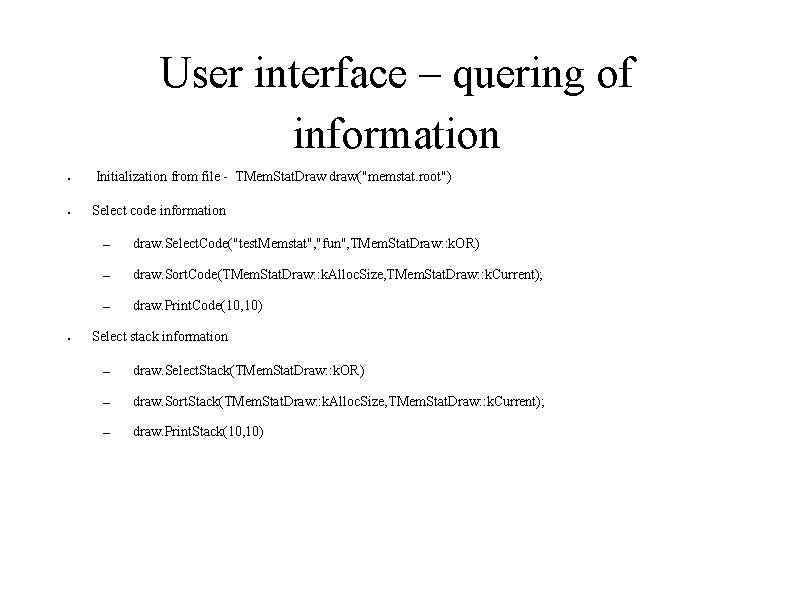 User interface – quering of information ● ● ● Initialization from file - TMem.
