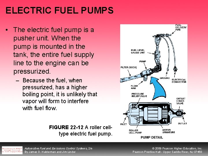 ELECTRIC FUEL PUMPS • The electric fuel pump is a pusher unit. When the