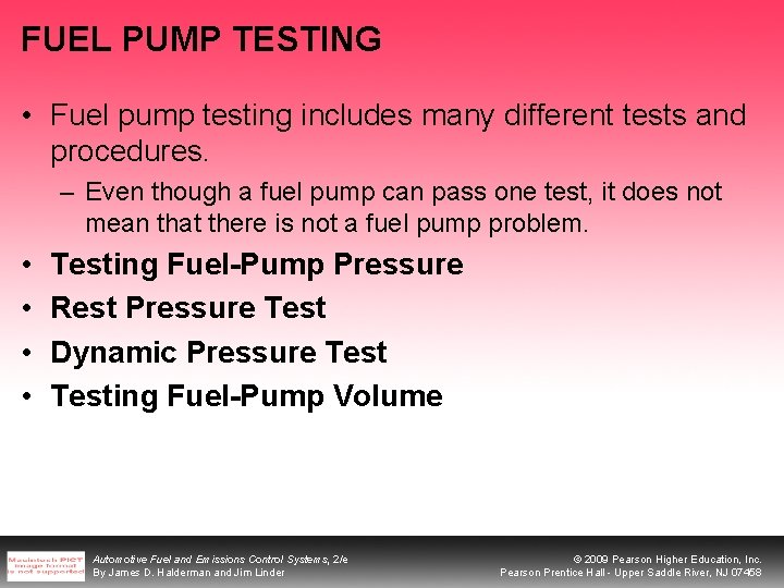 FUEL PUMP TESTING • Fuel pump testing includes many different tests and procedures. –