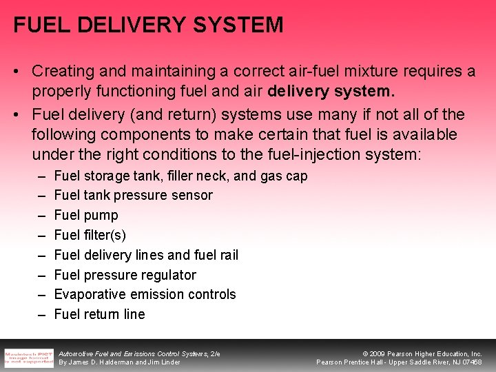 FUEL DELIVERY SYSTEM • Creating and maintaining a correct air-fuel mixture requires a properly