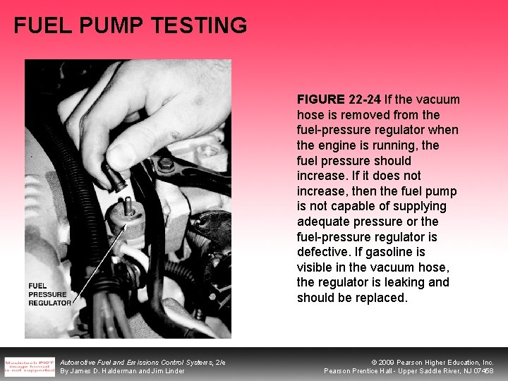 FUEL PUMP TESTING FIGURE 22 -24 If the vacuum hose is removed from the