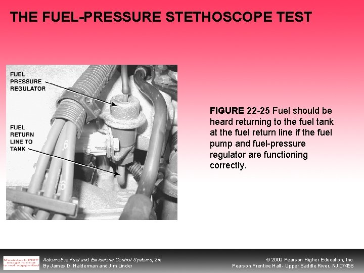 THE FUEL-PRESSURE STETHOSCOPE TEST FIGURE 22 -25 Fuel should be heard returning to the