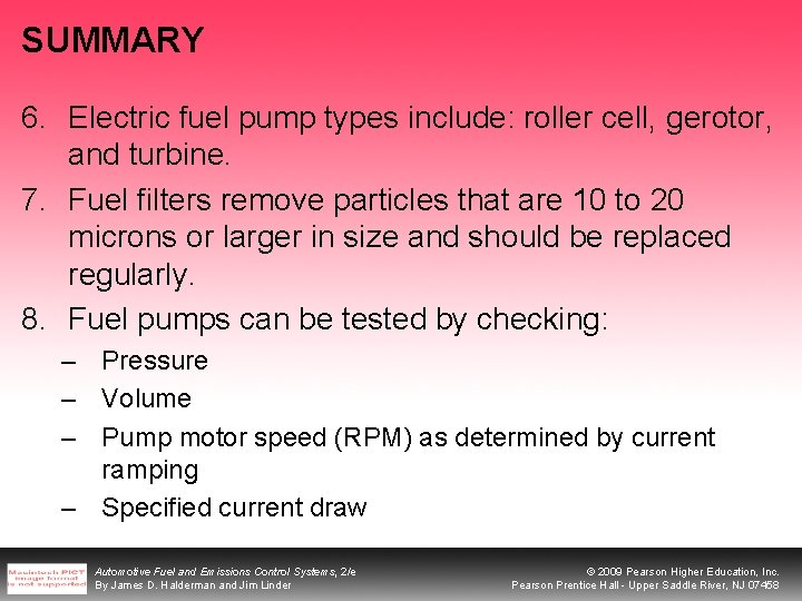 SUMMARY 6. Electric fuel pump types include: roller cell, gerotor, and turbine. 7. Fuel