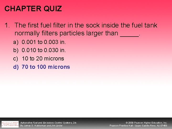 CHAPTER QUIZ 1. The first fuel filter in the sock inside the fuel tank