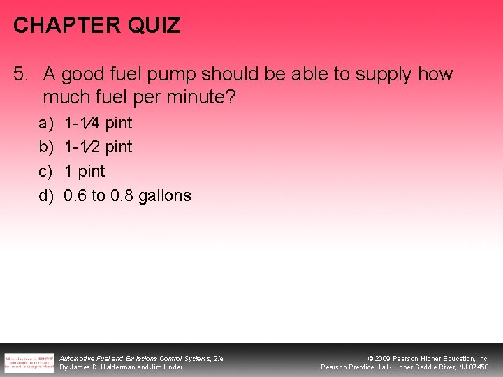 CHAPTER QUIZ 5. A good fuel pump should be able to supply how much