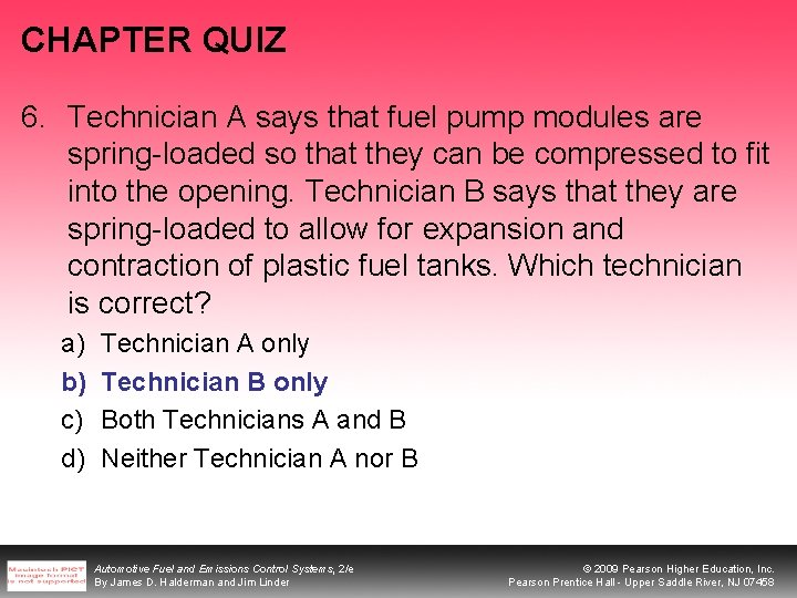 CHAPTER QUIZ 6. Technician A says that fuel pump modules are spring-loaded so that
