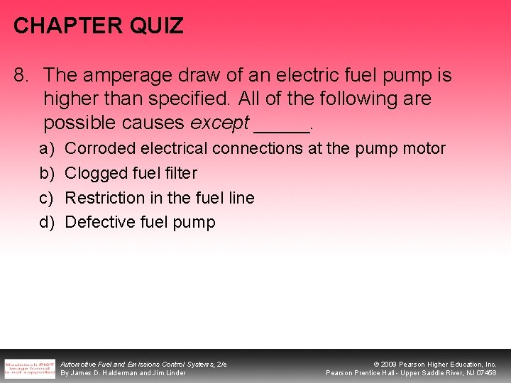 CHAPTER QUIZ 8. The amperage draw of an electric fuel pump is higher than