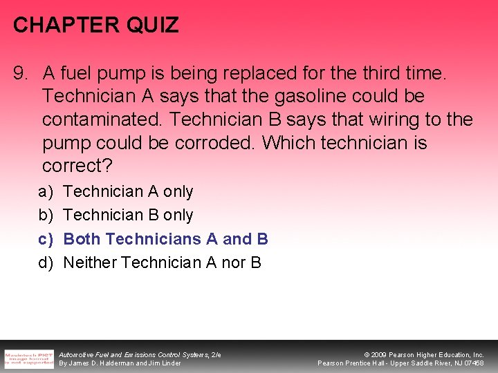 CHAPTER QUIZ 9. A fuel pump is being replaced for the third time. Technician