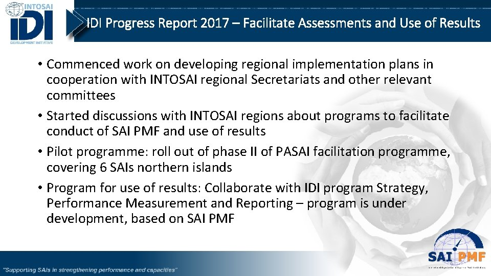 IDI Progress Report 2017 – Facilitate Assessments and Use of Results • Commenced work