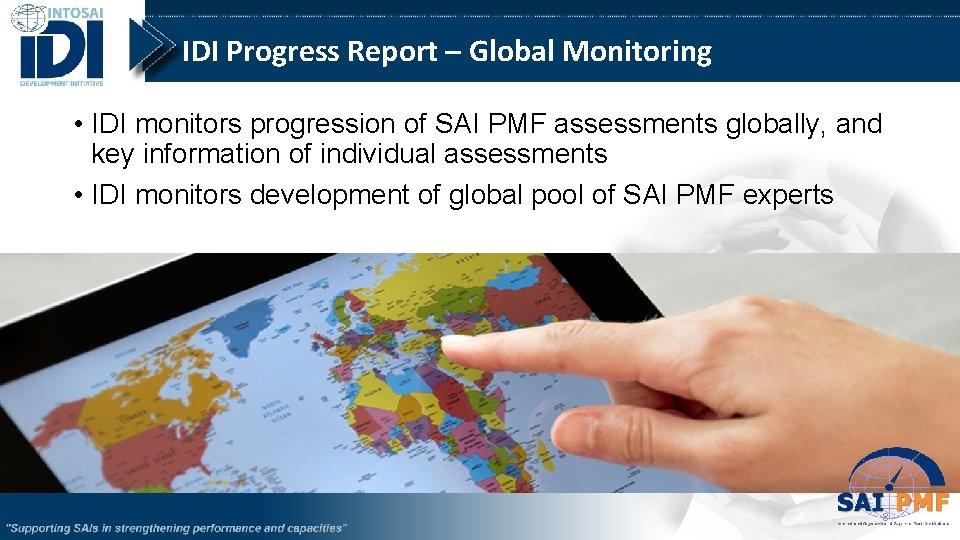 IDI Progress Report – Global Monitoring • IDI monitors progression of SAI PMF assessments