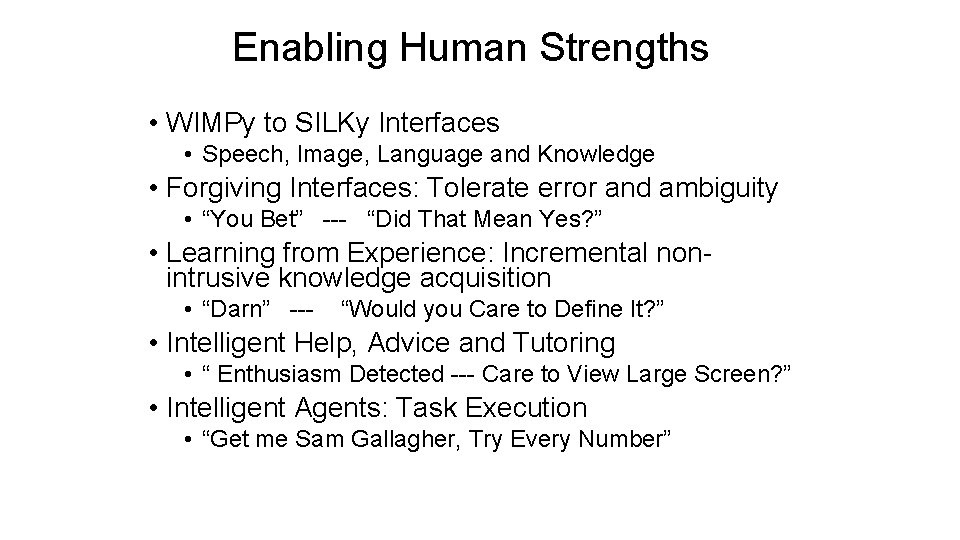 Enabling Human Strengths • WIMPy to SILKy Interfaces • Speech, Image, Language and Knowledge
