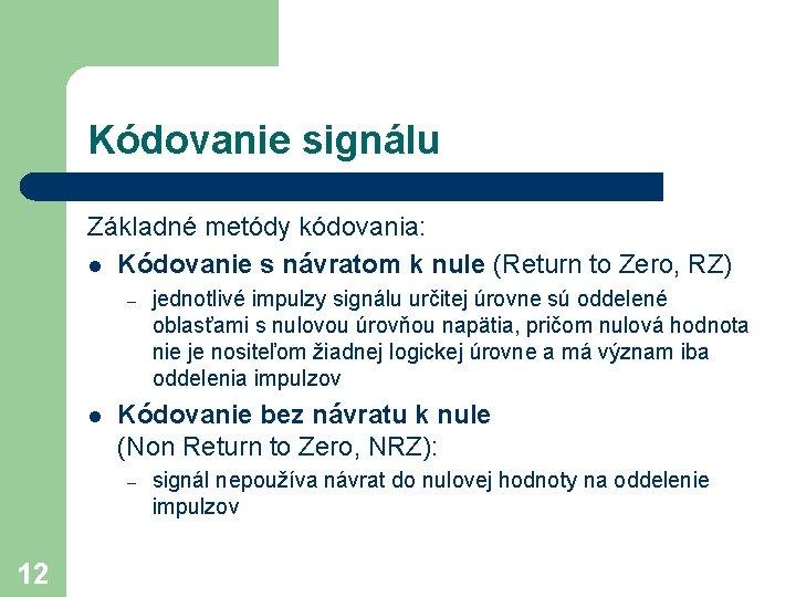 Kódovanie signálu Základné metódy kódovania: l Kódovanie s návratom k nule (Return to Zero,