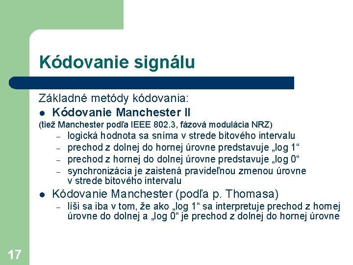 Kódovanie signálu Základné metódy kódovania: l Kódovanie Manchester II (tiež Manchester podľa IEEE 802.
