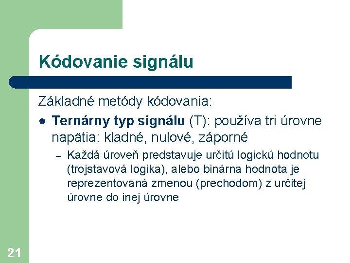 Kódovanie signálu Základné metódy kódovania: l Ternárny typ signálu (T): používa tri úrovne napätia: