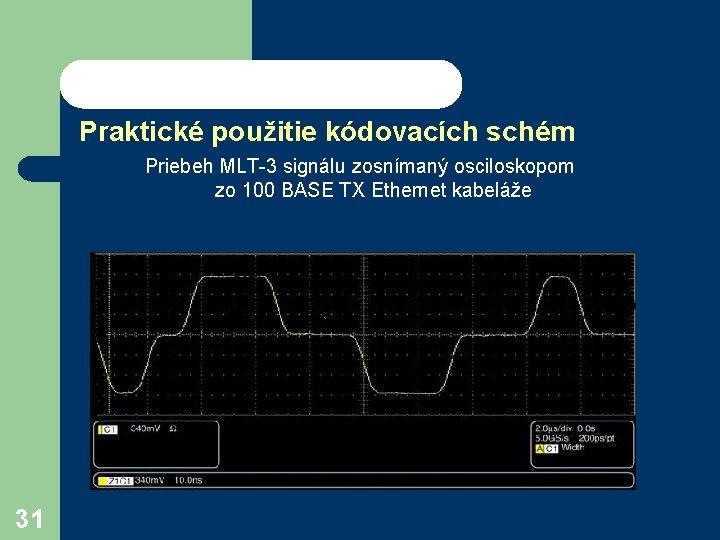 Praktické použitie kódovacích schém Priebeh MLT-3 signálu zosnímaný osciloskopom zo 100 BASE TX Ethernet
