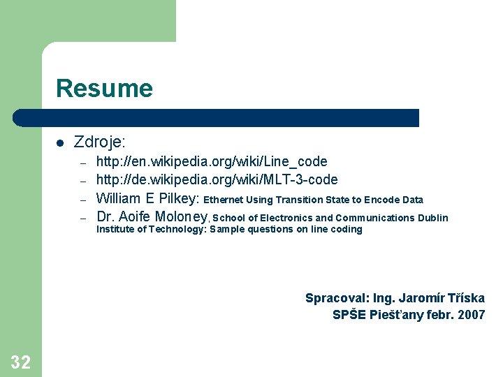 Resume l Zdroje: – – http: //en. wikipedia. org/wiki/Line_code http: //de. wikipedia. org/wiki/MLT-3 -code