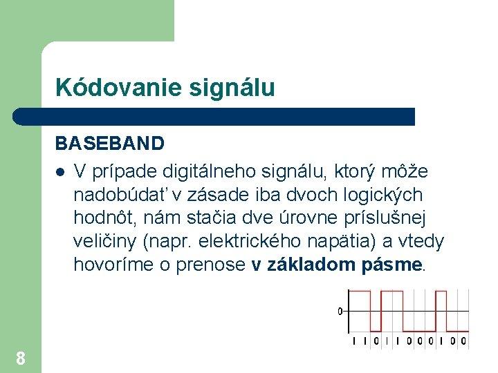 Kódovanie signálu BASEBAND l V prípade digitálneho signálu, ktorý môže nadobúdať v zásade iba