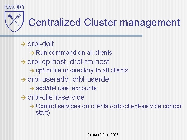 Centralized Cluster management drbl-doit Run command on all clients drbl-cp-host, cp/rm drbl-rm-host file or