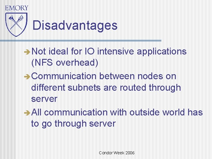 Disadvantages Not ideal for IO intensive applications (NFS overhead) Communication between nodes on different