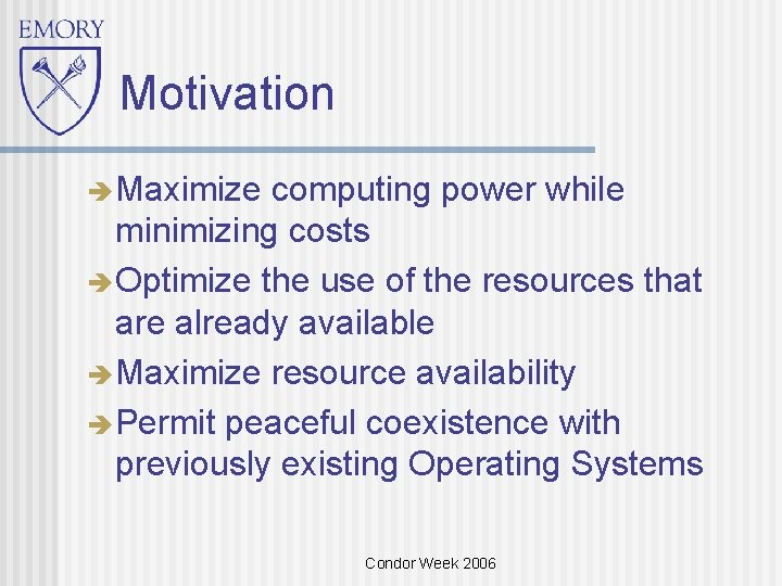 Motivation Maximize computing power while minimizing costs Optimize the use of the resources that