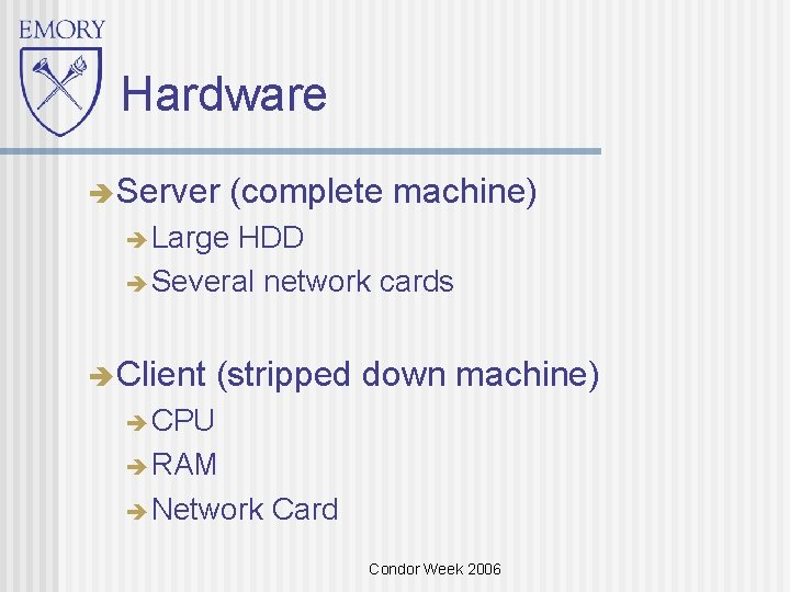 Hardware Server (complete machine) Large HDD Several network cards Client (stripped down machine) CPU