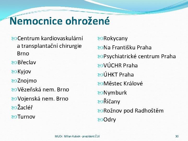 Nemocnice ohrožené Centrum kardiovaskulární a transplantační chirurgie Brno Břeclav Kyjov Znojmo Vězeňská nem. Brno