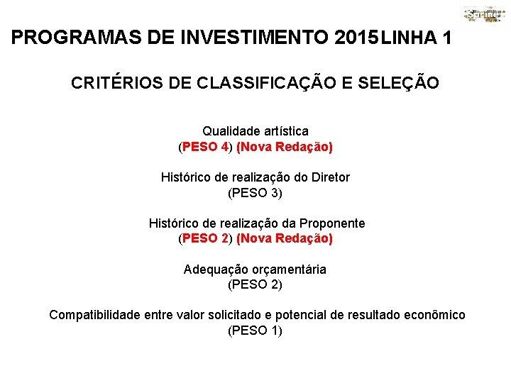 PROGRAMAS DE INVESTIMENTO 2015 LINHA 1 CRITÉRIOS DE CLASSIFICAÇÃO E SELEÇÃO Qualidade artística (PESO