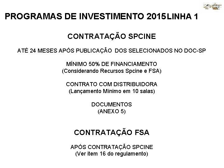 PROGRAMAS DE INVESTIMENTO 2015 LINHA 1 CONTRATAÇÃO SPCINE ATÉ 24 MESES APÓS PUBLICAÇÃO DOS