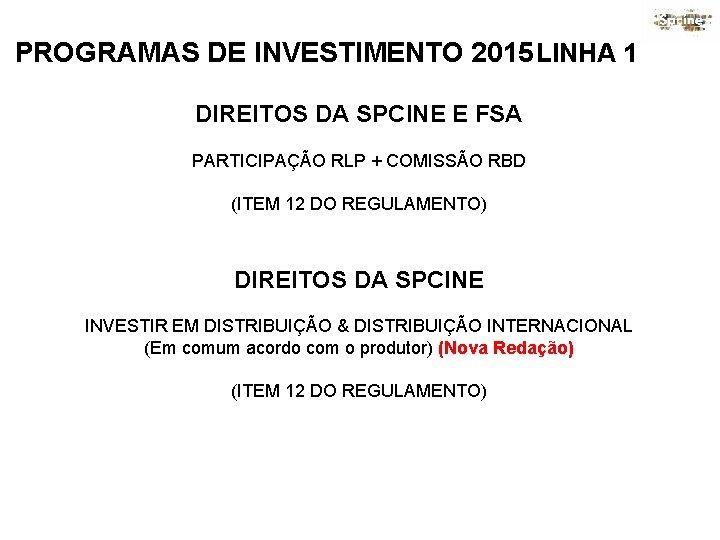 PROGRAMAS DE INVESTIMENTO 2015 LINHA 1 DIREITOS DA SPCINE E FSA PARTICIPAÇÃO RLP +