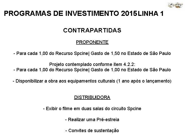 PROGRAMAS DE INVESTIMENTO 2015 LINHA 1 CONTRAPARTIDAS PROPONENTE - Para cada 1, 00 do