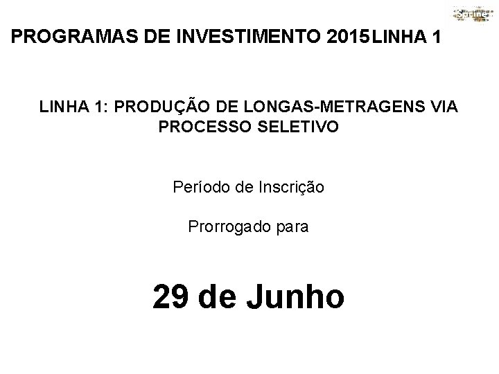 PROGRAMAS DE INVESTIMENTO 2015 LINHA 1: PRODUÇÃO DE LONGAS-METRAGENS VIA PROCESSO SELETIVO Período de