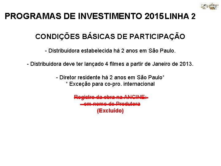 PROGRAMAS DE INVESTIMENTO 2015 LINHA 2 CONDIÇÕES BÁSICAS DE PARTICIPAÇÃO - Distribuidora estabelecida há