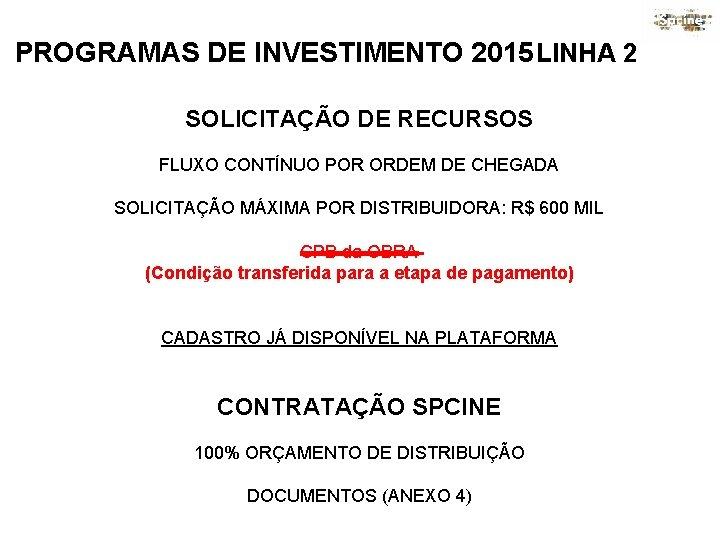 PROGRAMAS DE INVESTIMENTO 2015 LINHA 2 SOLICITAÇÃO DE RECURSOS FLUXO CONTÍNUO POR ORDEM DE
