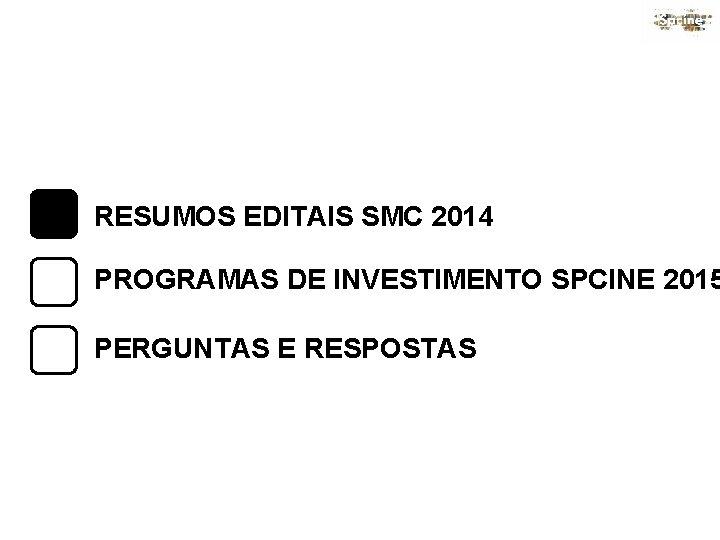 RESUMOS EDITAIS SMC 2014 PROGRAMAS DE INVESTIMENTO SPCINE 2015 PERGUNTAS E RESPOSTAS