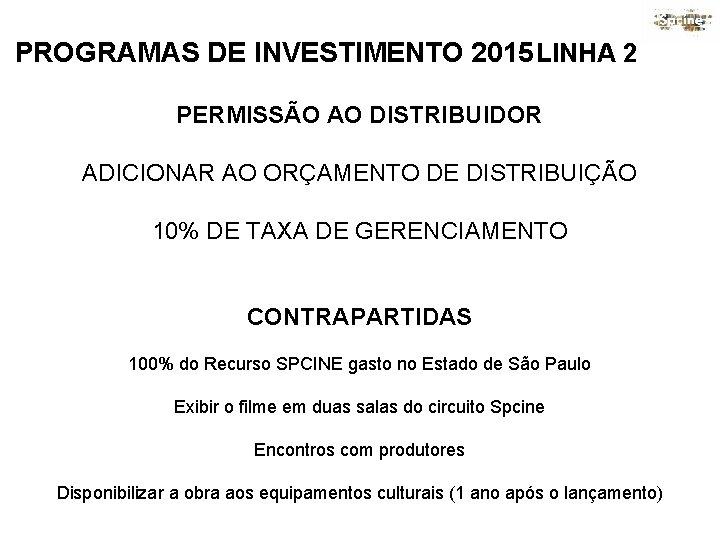 PROGRAMAS DE INVESTIMENTO 2015 LINHA 2 PERMISSÃO AO DISTRIBUIDOR ADICIONAR AO ORÇAMENTO DE DISTRIBUIÇÃO