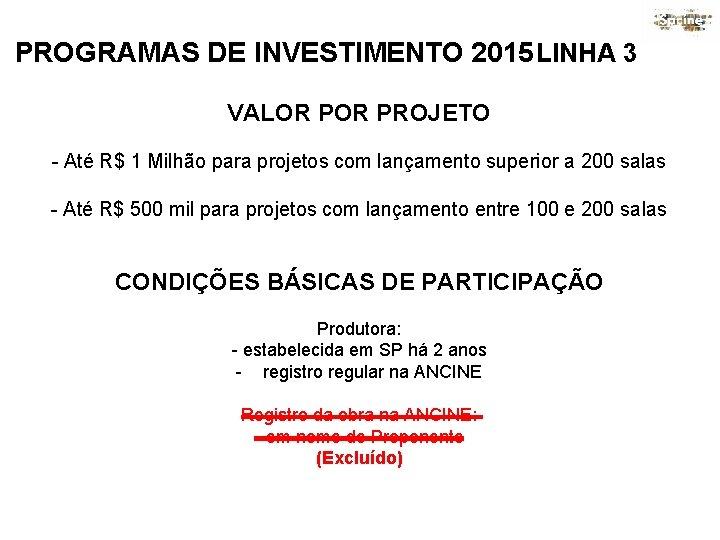 PROGRAMAS DE INVESTIMENTO 2015 LINHA 3 VALOR PROJETO - Até R$ 1 Milhão para