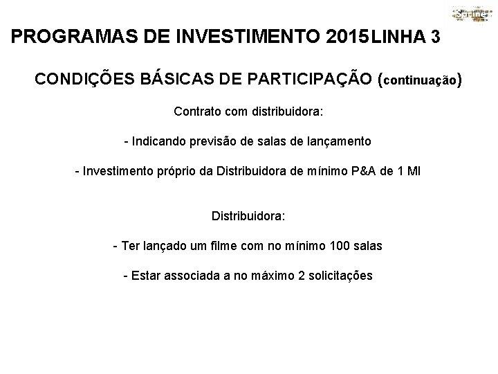 PROGRAMAS DE INVESTIMENTO 2015 LINHA 3 CONDIÇÕES BÁSICAS DE PARTICIPAÇÃO (continuação) Contrato com distribuidora: