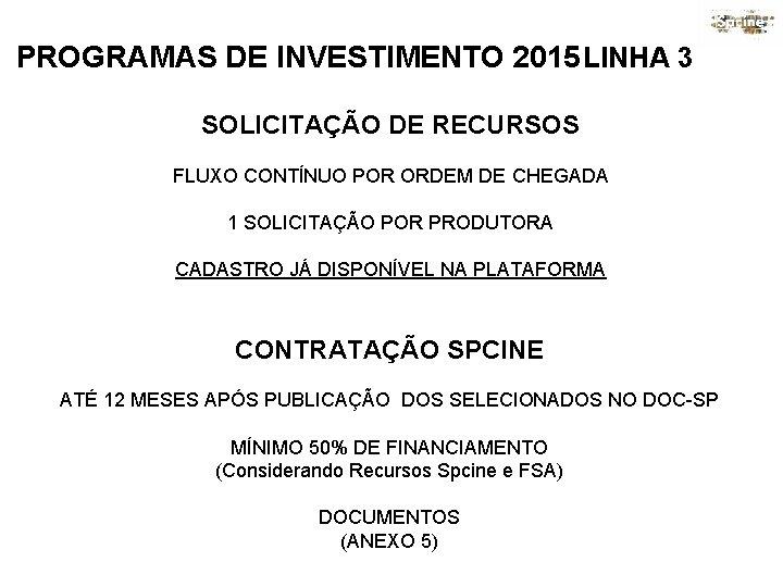 PROGRAMAS DE INVESTIMENTO 2015 LINHA 3 SOLICITAÇÃO DE RECURSOS FLUXO CONTÍNUO POR ORDEM DE