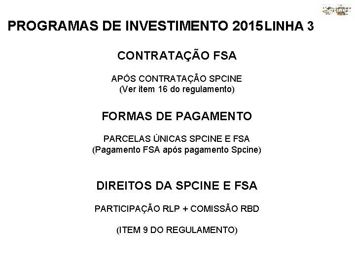 PROGRAMAS DE INVESTIMENTO 2015 LINHA 3 CONTRATAÇÃO FSA APÓS CONTRATAÇÃO SPCINE (Ver item 16