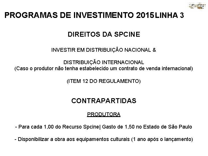 PROGRAMAS DE INVESTIMENTO 2015 LINHA 3 DIREITOS DA SPCINE INVESTIR EM DISTRIBUIÇÃO NACIONAL &
