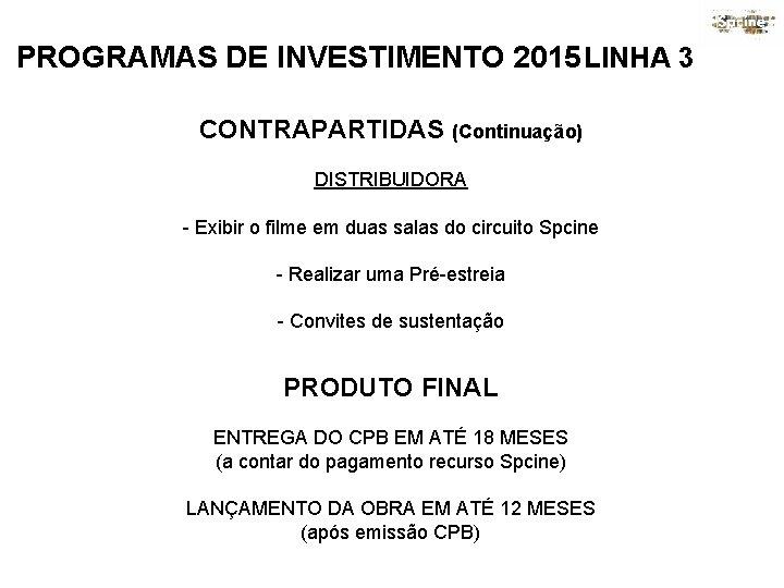 PROGRAMAS DE INVESTIMENTO 2015 LINHA 3 CONTRAPARTIDAS (Continuação) DISTRIBUIDORA - Exibir o filme em