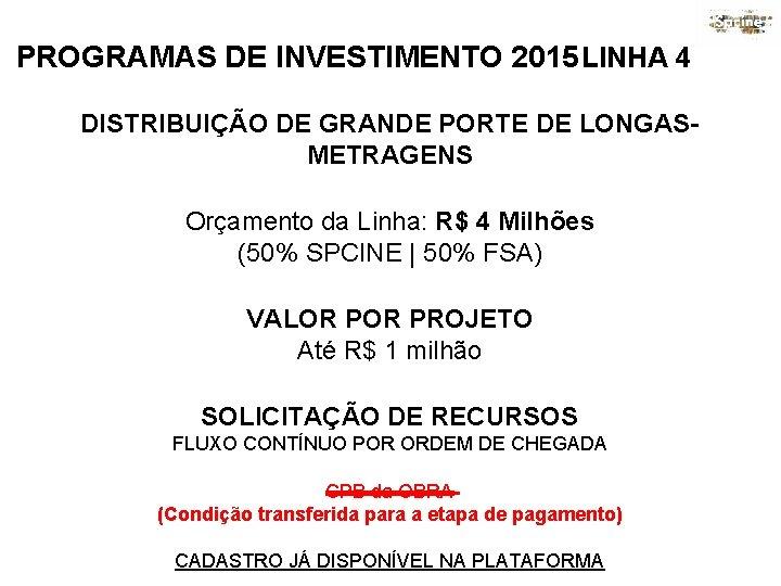 PROGRAMAS DE INVESTIMENTO 2015 LINHA 4 DISTRIBUIÇÃO DE GRANDE PORTE DE LONGASMETRAGENS Orçamento da