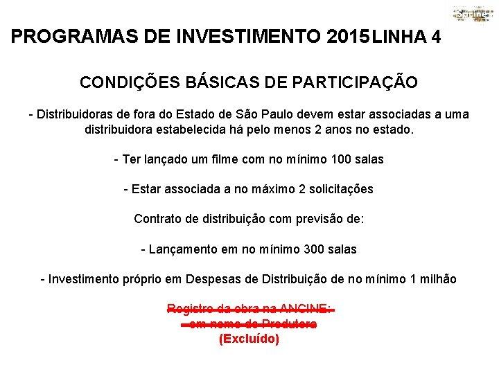 PROGRAMAS DE INVESTIMENTO 2015 LINHA 4 CONDIÇÕES BÁSICAS DE PARTICIPAÇÃO - Distribuidoras de fora