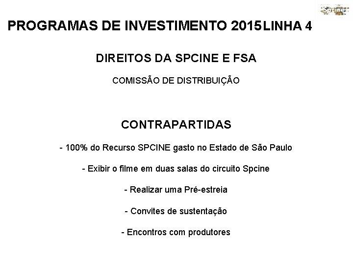 PROGRAMAS DE INVESTIMENTO 2015 LINHA 4 DIREITOS DA SPCINE E FSA COMISSÃO DE DISTRIBUIÇÃO