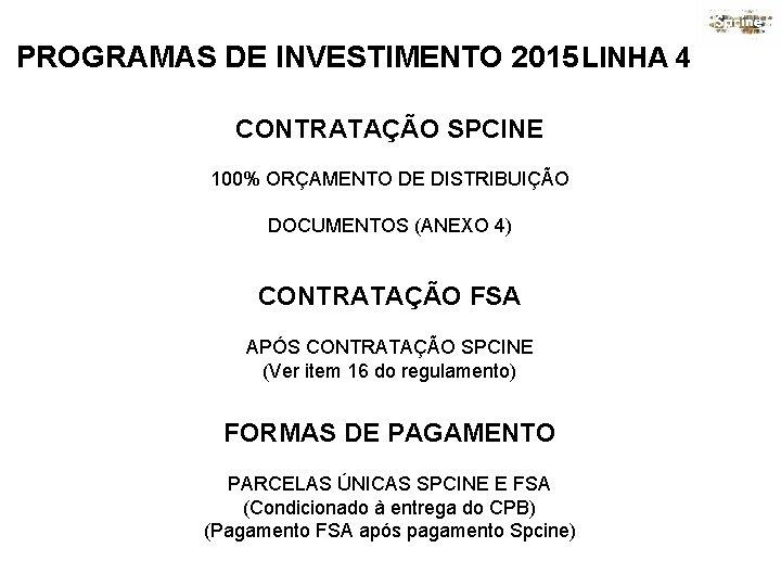 PROGRAMAS DE INVESTIMENTO 2015 LINHA 4 CONTRATAÇÃO SPCINE 100% ORÇAMENTO DE DISTRIBUIÇÃO DOCUMENTOS (ANEXO