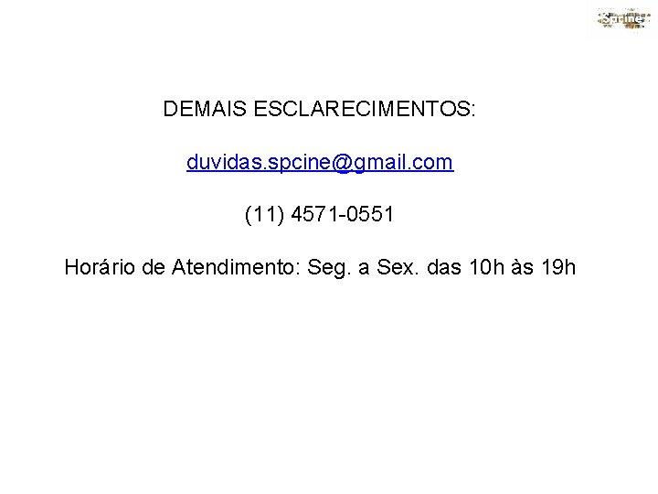 DEMAIS ESCLARECIMENTOS: duvidas. spcine@gmail. com (11) 4571 -0551 Horário de Atendimento: Seg. a Sex.